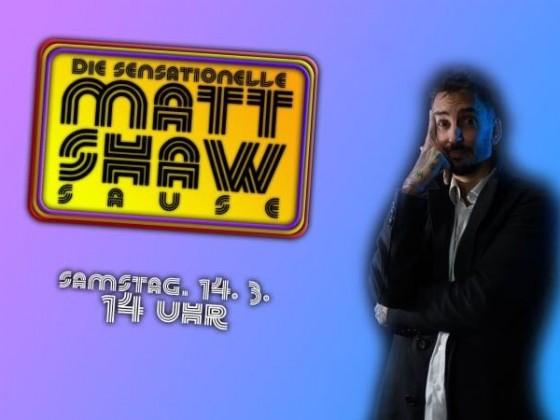 Die sensationelle Matt Shaw Sause